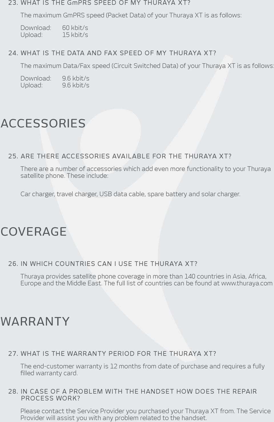 Are there accessories available for the Thuraya XT? There are a number of accessories which add even more functionality to your Thuraya satellite phone.
