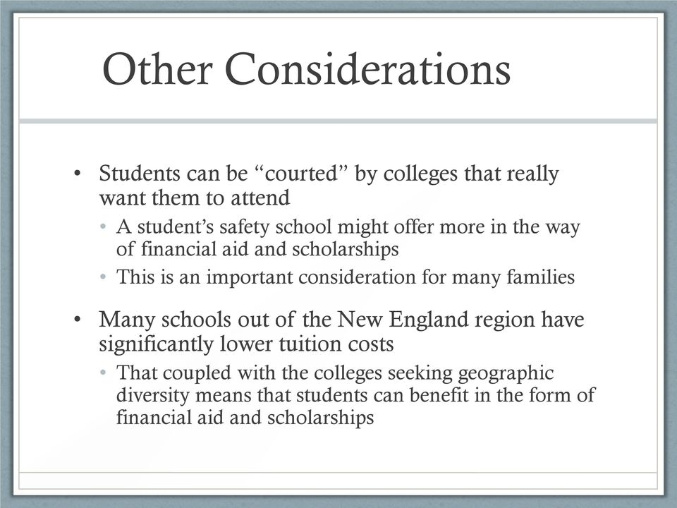 families Many schools out of the New England region have significantly lower tuition costs That coupled with the