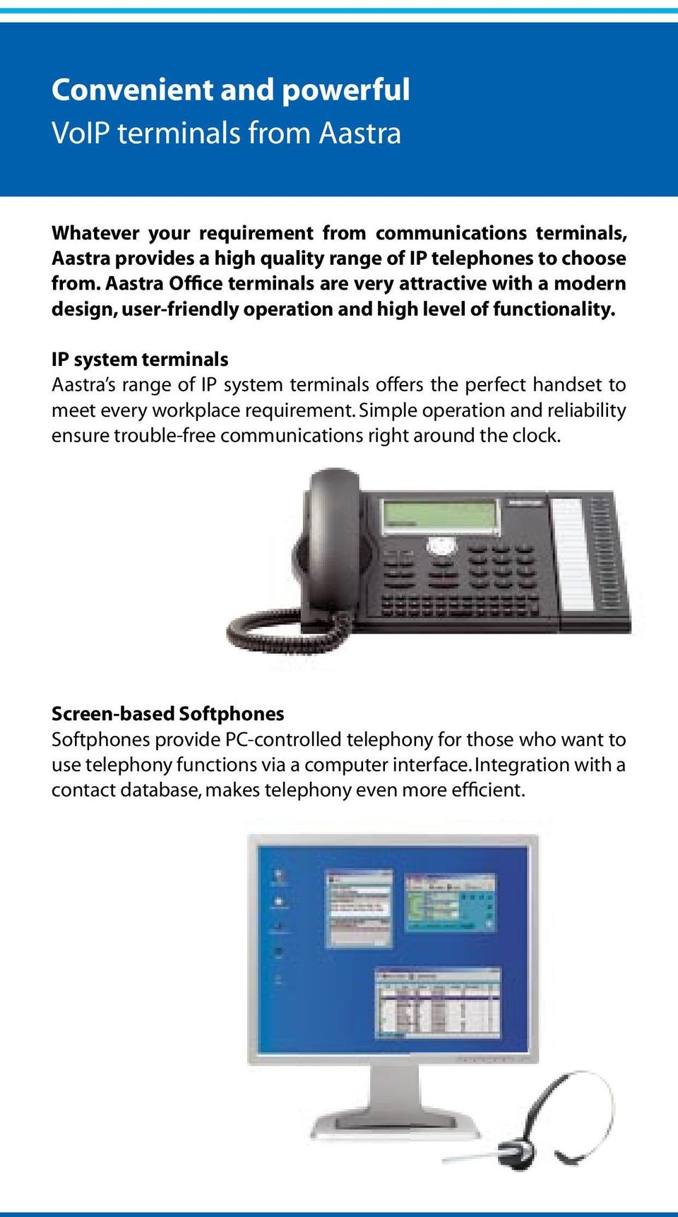 IP system terminals Aastra s range of IP system terminals offers the perfect handset to meet every workplace requirement.