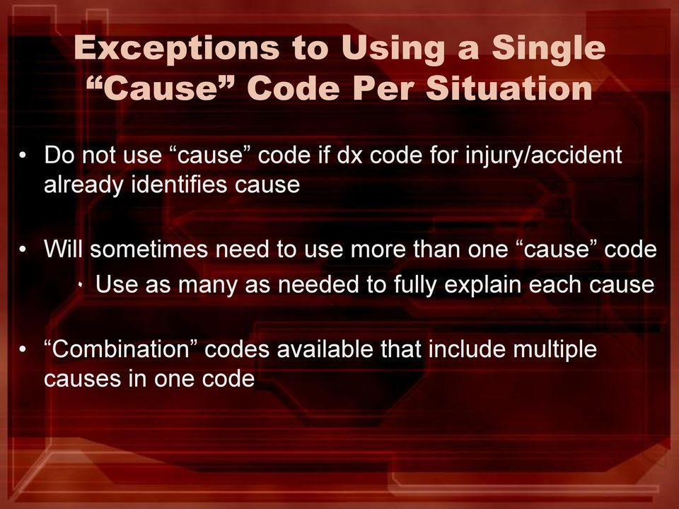 to use more than one cause code ٠ Use as many as needed to fully explain