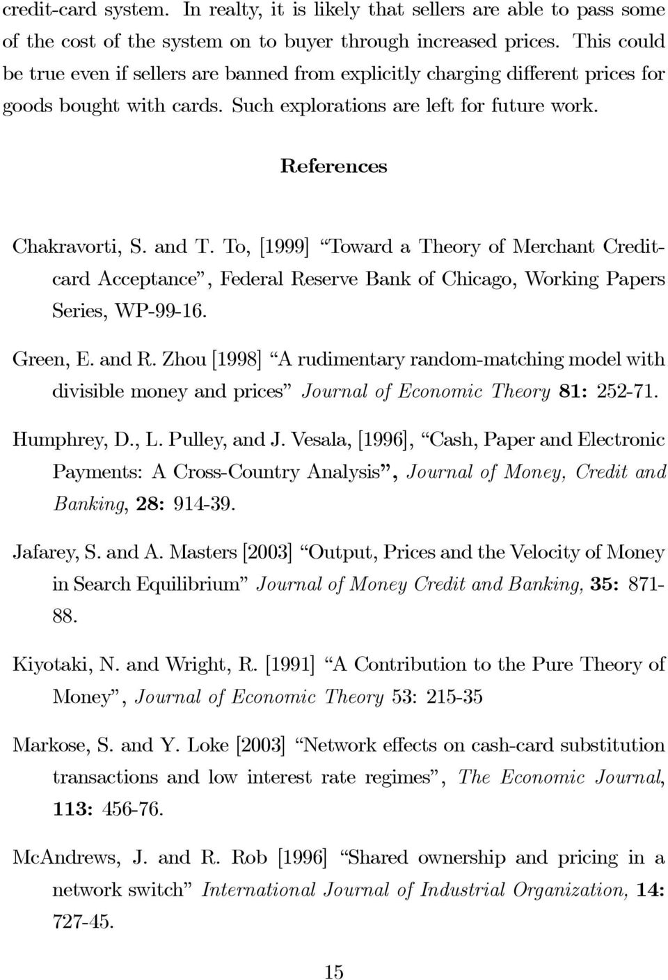 To, [1999] Toward a Theory of Merchant Creditcard Acceptance, Federal Reserve Bank of Chicago, Working Papers Series, WP-99-16. Green, E. and R.