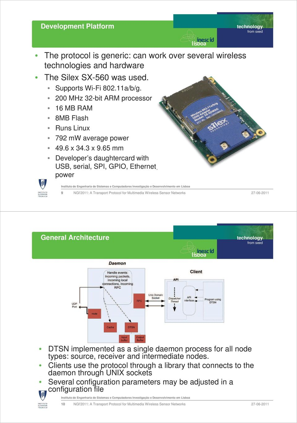 65 mm Developer s daughtercard with USB, serial, SPI, GPIO, Ethernet, power 9 NGI'2011: A Transport Protocol for Multimedia Wireless Sensor Networks General Architecture DTSN implemented as a