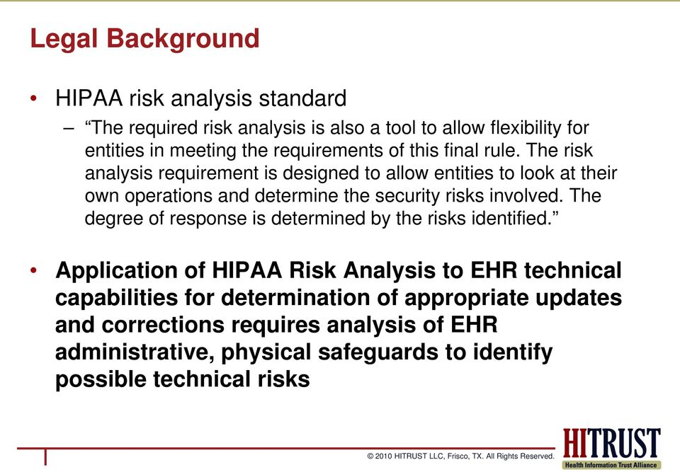 The risk analysis requirement is designed to allow entities to look at their own operations and determine the security risks involved.