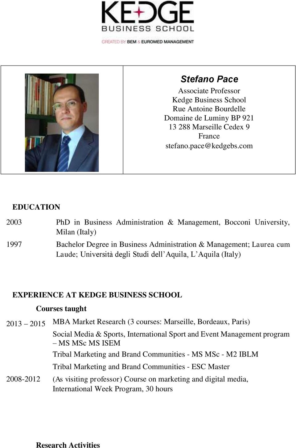Studi dell Aquila, L Aquila (Italy) EXPERIENCE AT KEDGE BUSINESS SCHOOL Courses taught 2013 2015 MBA Market Research (3 courses: Marseille, Bordeaux, Paris) Social Media & Sports, International Sport