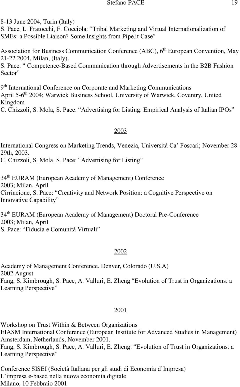 Pace: Competence-Based Communication through Advertisements in the B2B Fashion Sector 9 th International Conference on Corporate and Marketing Communications April 5-6 th 2004; Warwick Business