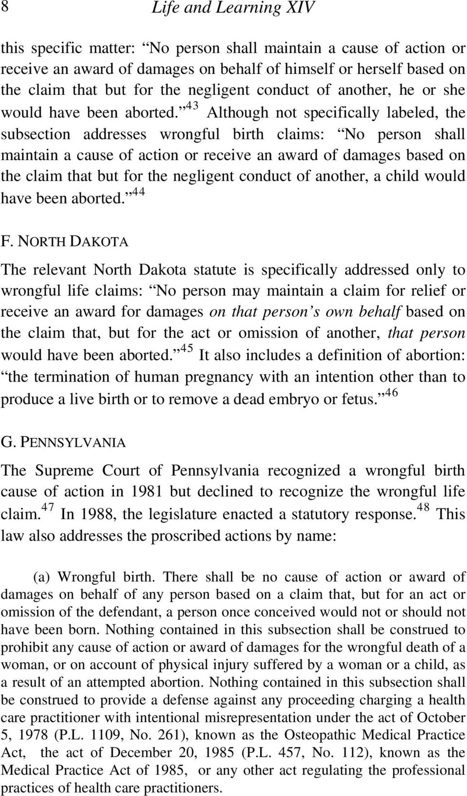 43 Although not specifically labeled, the subsection addresses wrongful birth claims: No person shall maintain a cause of action or receive an award of damages based on the claim that but for the