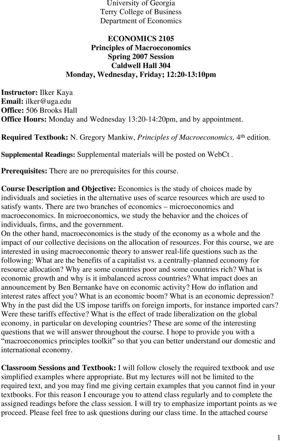 Gregory Mankiw, Principles of Macroeconomics, 4 th edition. Supplemental Readings: Supplemental materials will be posted on WebCt. Prerequisites: There are no prerequisites for this course.
