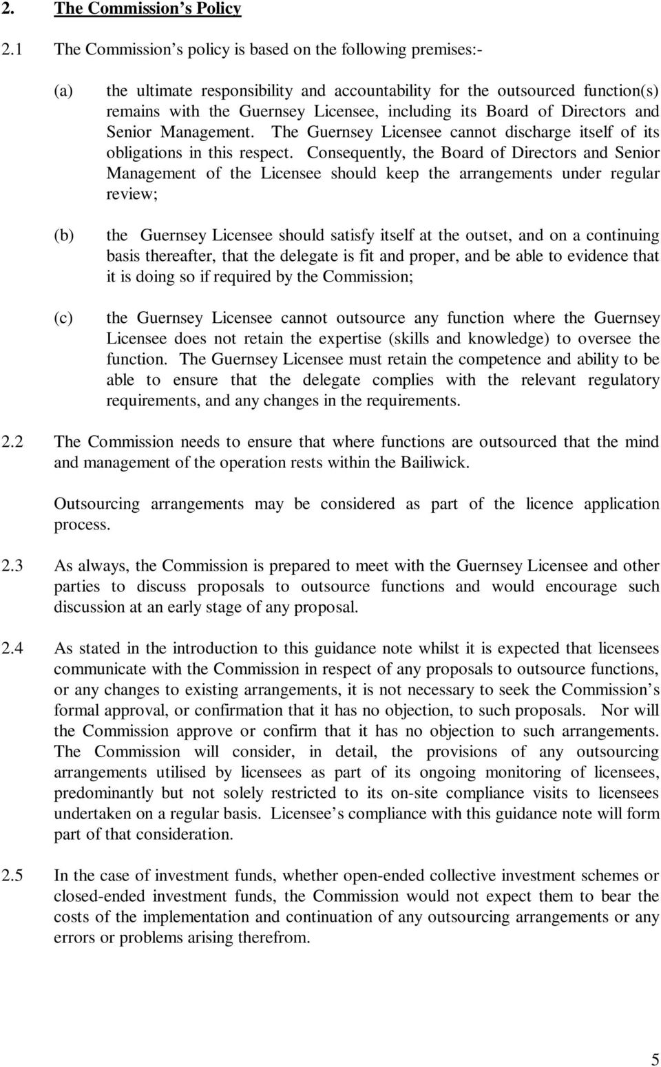 its Board of Directors and Senior Management. The Guernsey Licensee cannot discharge itself of its obligations in this respect.