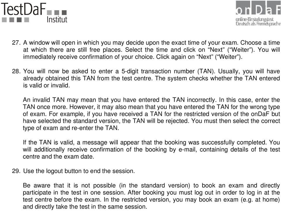 Usually, you will have already obtained this TAN from the test centre. The system checks whether the TAN entered is valid or invalid. An invalid TAN may mean that you have entered the TAN incorrectly.