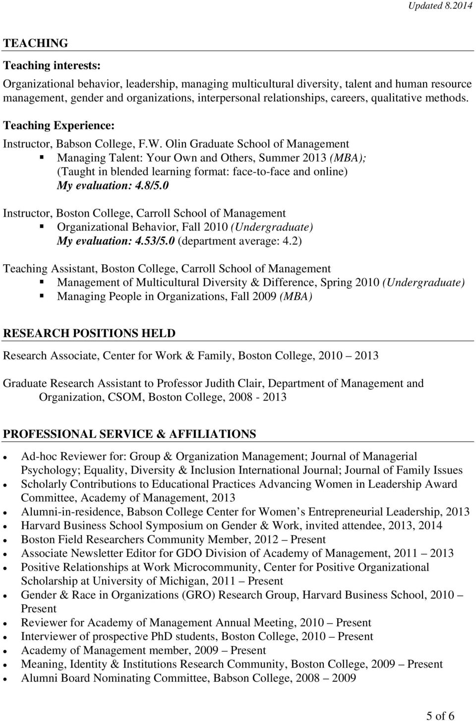 Olin Graduate School of Management Managing Talent: Your Own and Others, Summer 2013 (MBA); (Taught in blended learning format: face-to-face and online) My evaluation: 4.8/5.