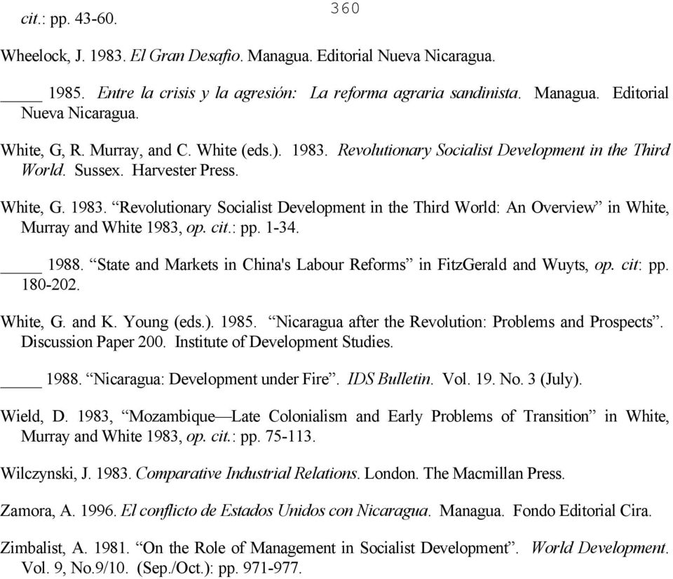 cit.: pp. 1-34. 1988. State and Markets in China's Labour Reforms in FitzGerald and Wuyts, op. cit: pp. 180-202. White, G. and K. Young (eds.). 1985.