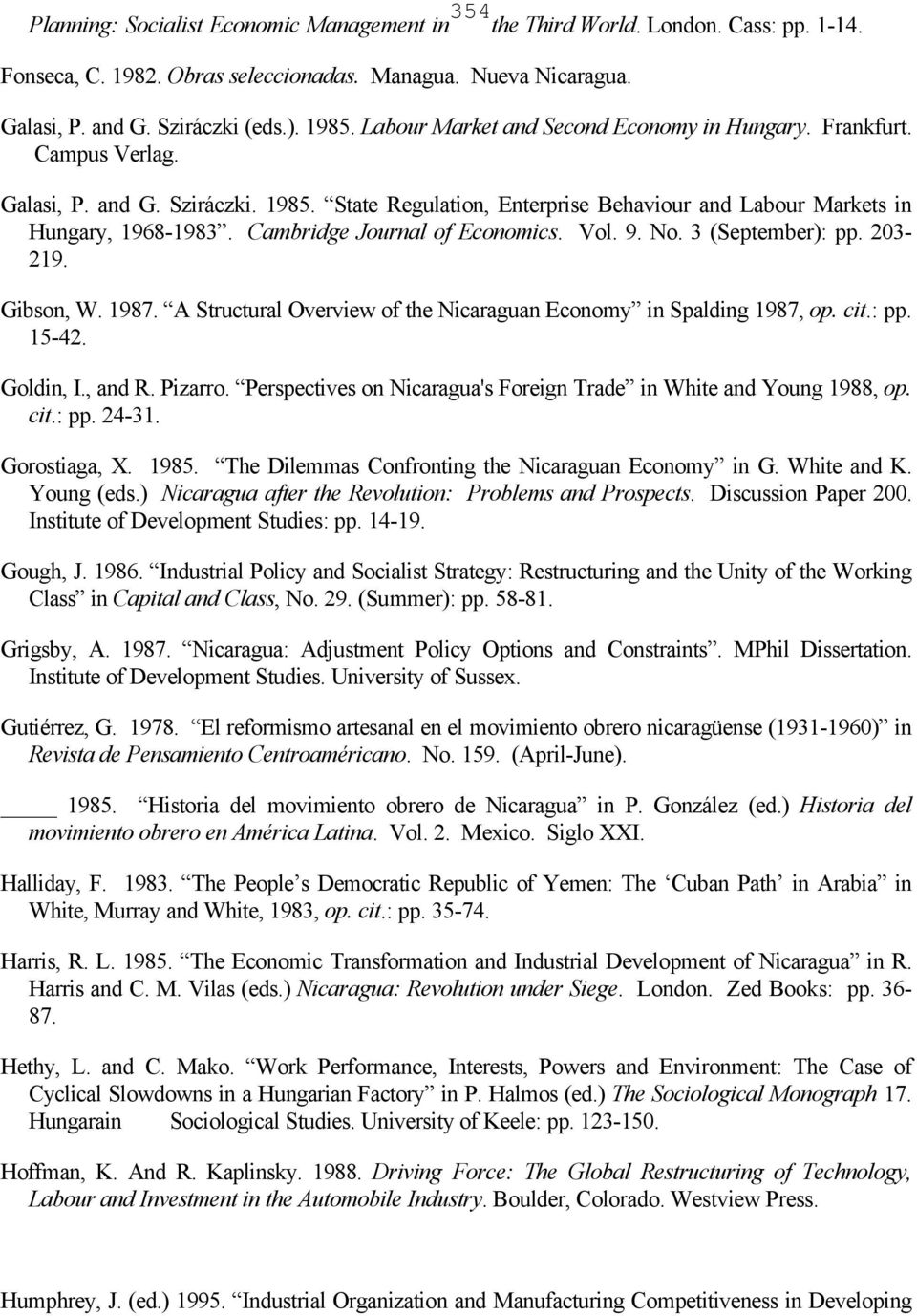 Cambridge Journal of Economics. Vol. 9. No. 3 (September): pp. 203-219. Gibson, W. 1987. A Structural Overview of the Nicaraguan Economy in Spalding 1987, op. cit.: pp. 15-42. Goldin, I., and R.