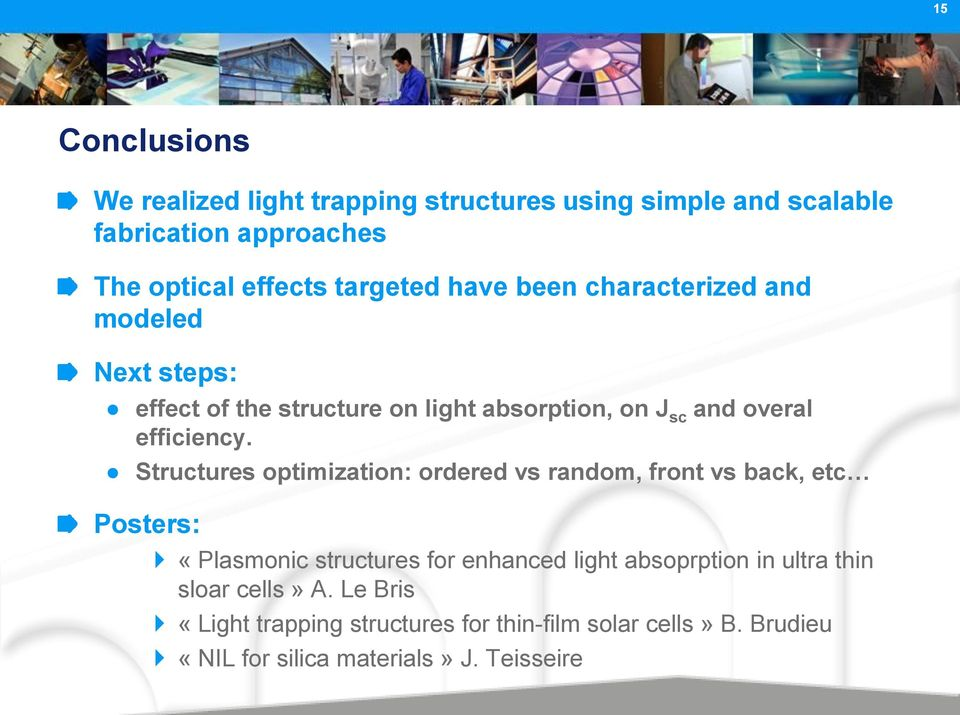 Structures optimization: ordered vs random, front vs back, etc Posters: «Plasmonic structures for enhanced light absoprption in