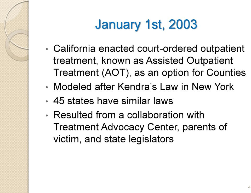 after Kendra s Law in New York 45 states have similar laws Resulted from a