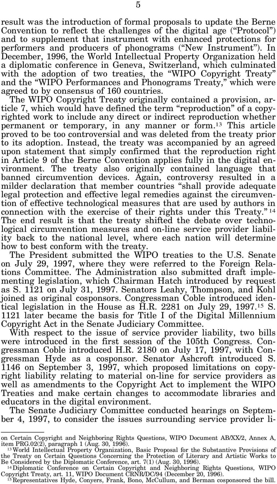 In December, 1996, the World Intellectual Property Organization held a diplomatic conference in Geneva, Switzerland, which culminated with the adoption of two treaties, the WIPO Copyright Treaty and