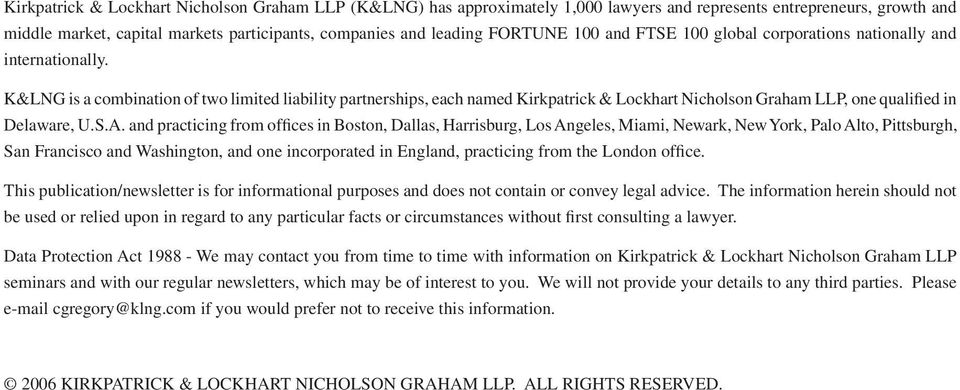 K&LNG is a combination of two limited liability partnerships, each named Kirkpatrick & Lockhart Nicholson Graham LLP, one qualified in Delaware, U.S.A.