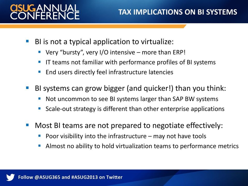 ) than you think: Not uncommon to see BI systems larger than SAP BW systems Scale-out strategy is different than other enterprise applications Most BI