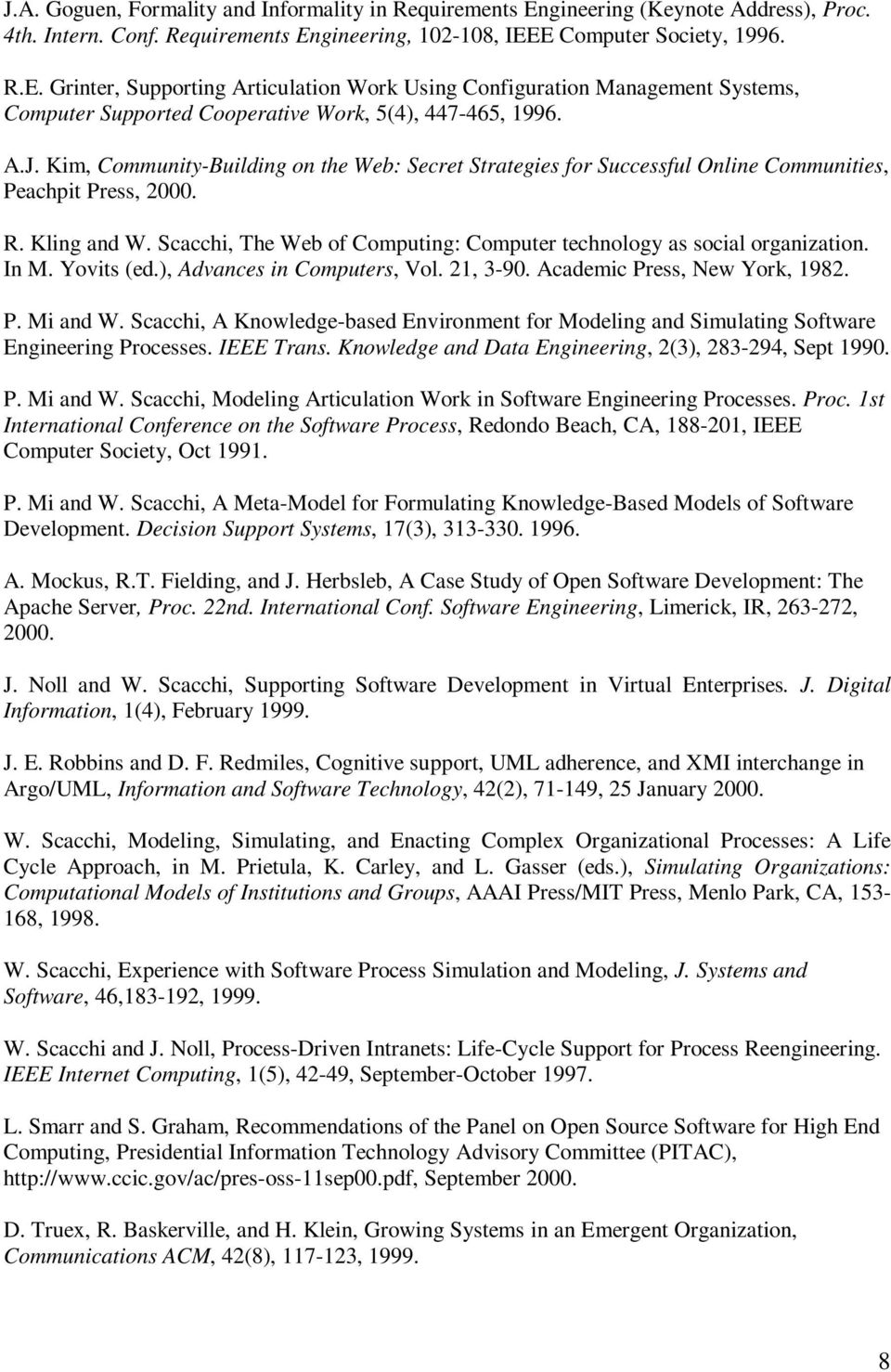 Scacchi, The Web of Computing: Computer technology as social organization. In M. Yovits (ed.), Advances in Computers, Vol. 21, 3-90. Academic Press, New York, 1982. P. Mi and W.