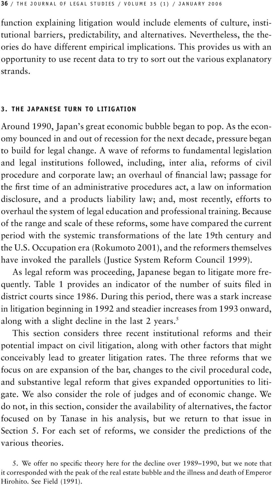 THE JAPANESE TURN TO LITIGATION Around 1990, Japan s great economic bubble began to pop. As the economy bounced in and out of recession for the next decade, pressure began to build for legal change.