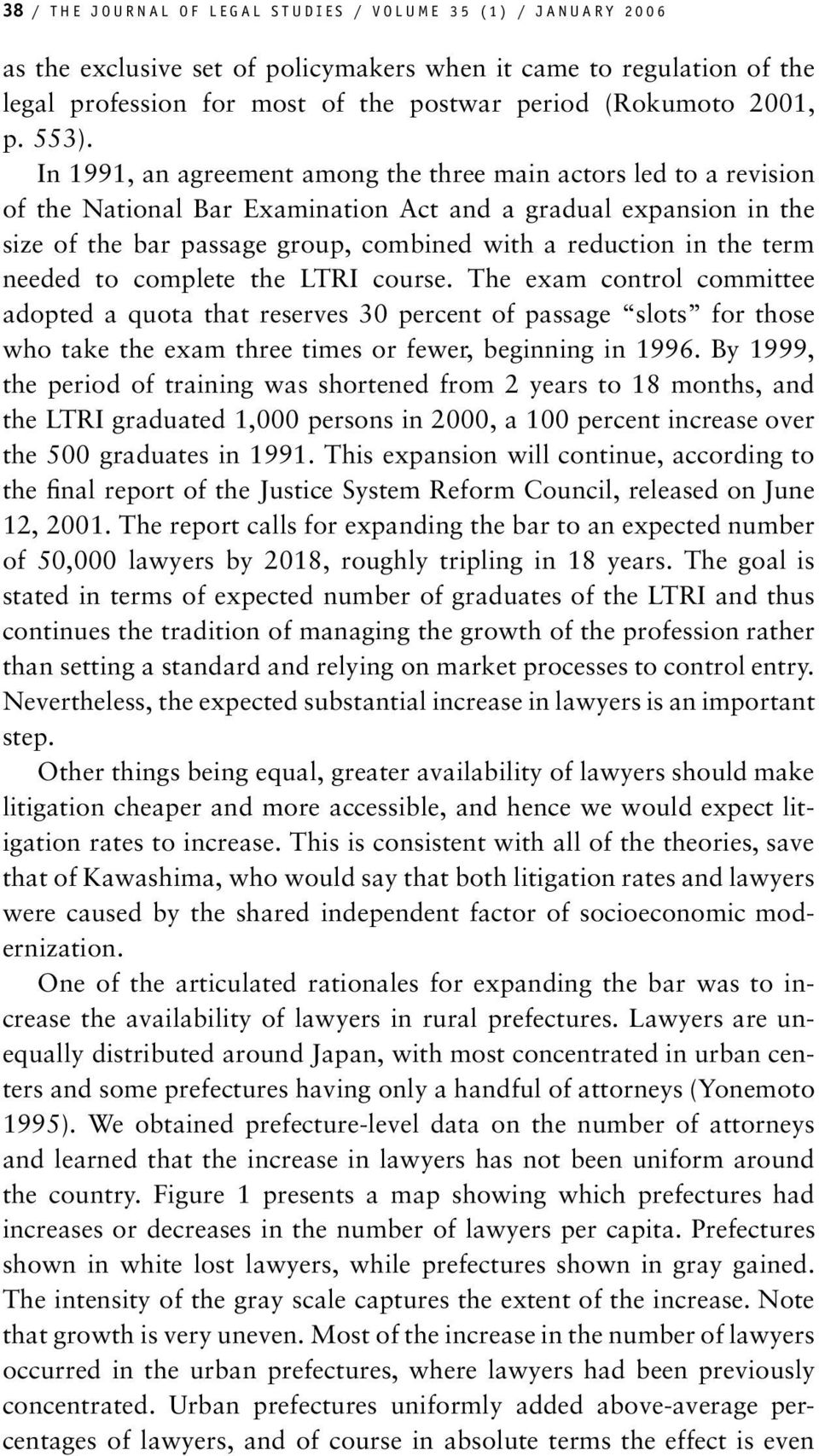 In 1991, an agreement among the three main actors led to a revision of the National Bar Examination Act and a gradual expansion in the size of the bar passage group, combined with a reduction in the