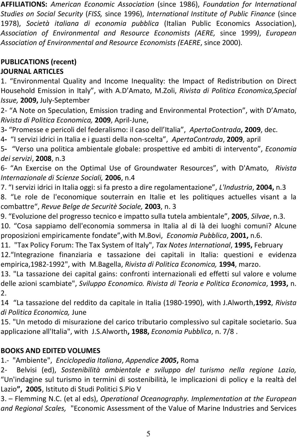 Economists (EAERE, since 2000). PUBLICATIONS (recent) JOURNAL ARTICLES 1. Environmental Quality and Income Inequality: the Impact of Redistribution on Direct Household Emission in Italy, with A.