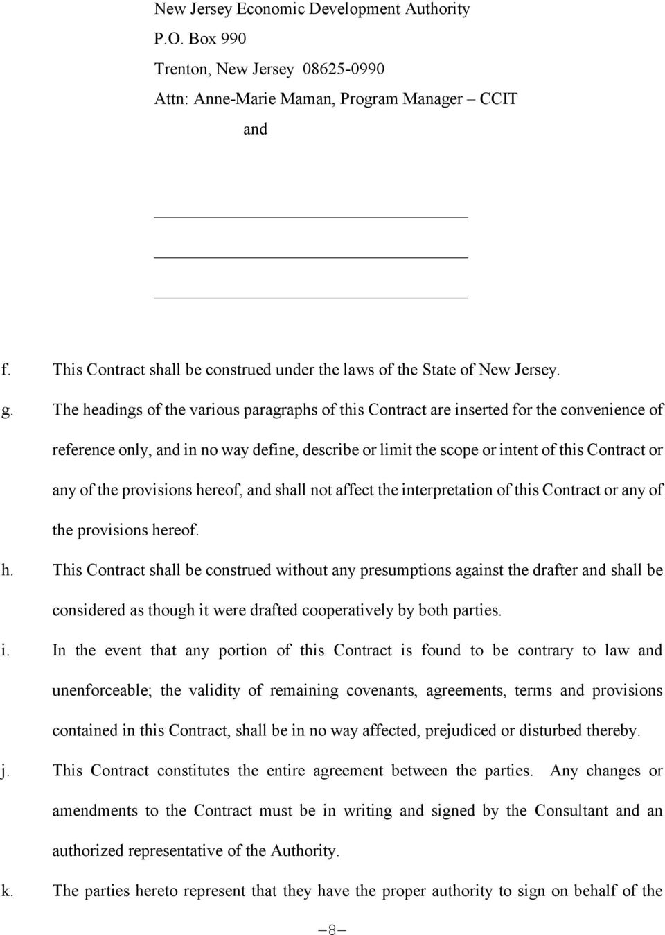 The headings of the various paragraphs of this Contract are inserted for the convenience of reference only, and in no way define, describe or limit the scope or intent of this Contract or any of the