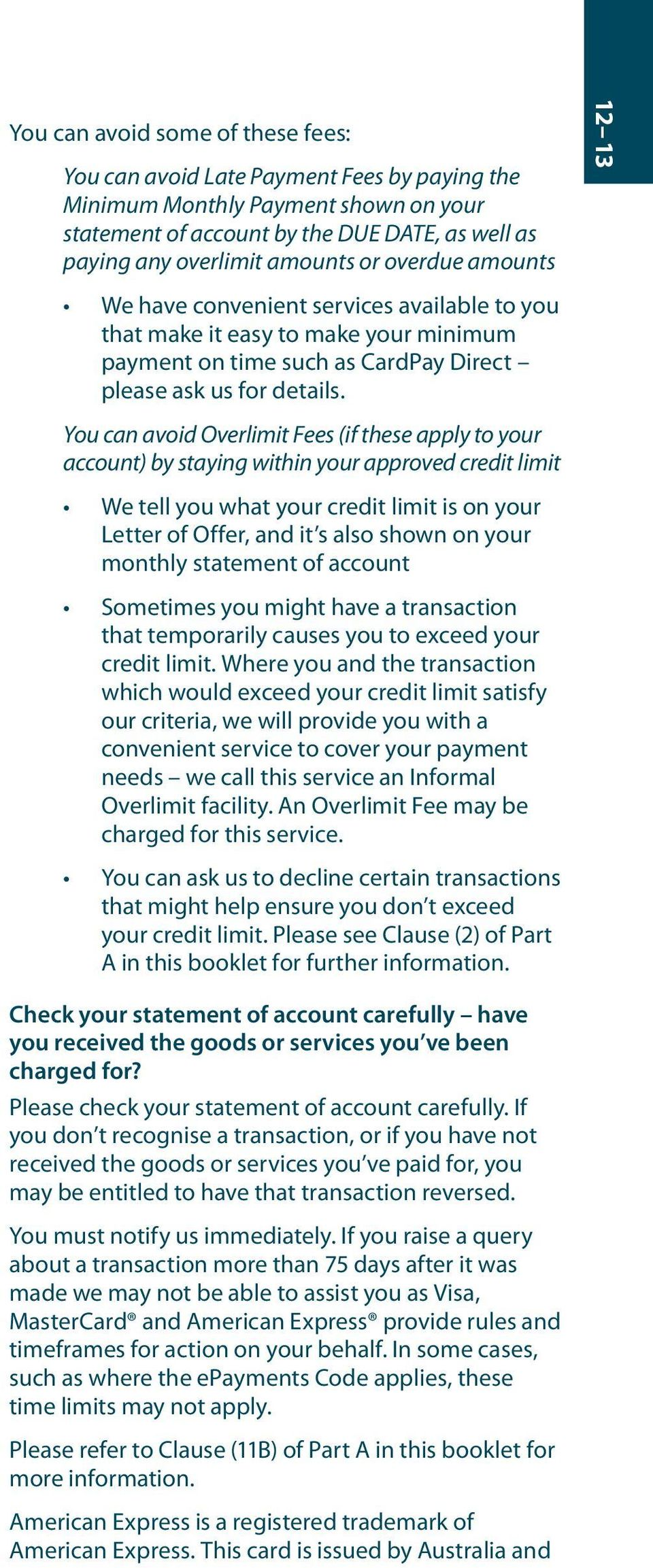 You can avoid Overlimit Fees (if these apply to your account) by staying within your approved credit limit We tell you what your credit limit is on your Letter of Offer, and it s also shown on your