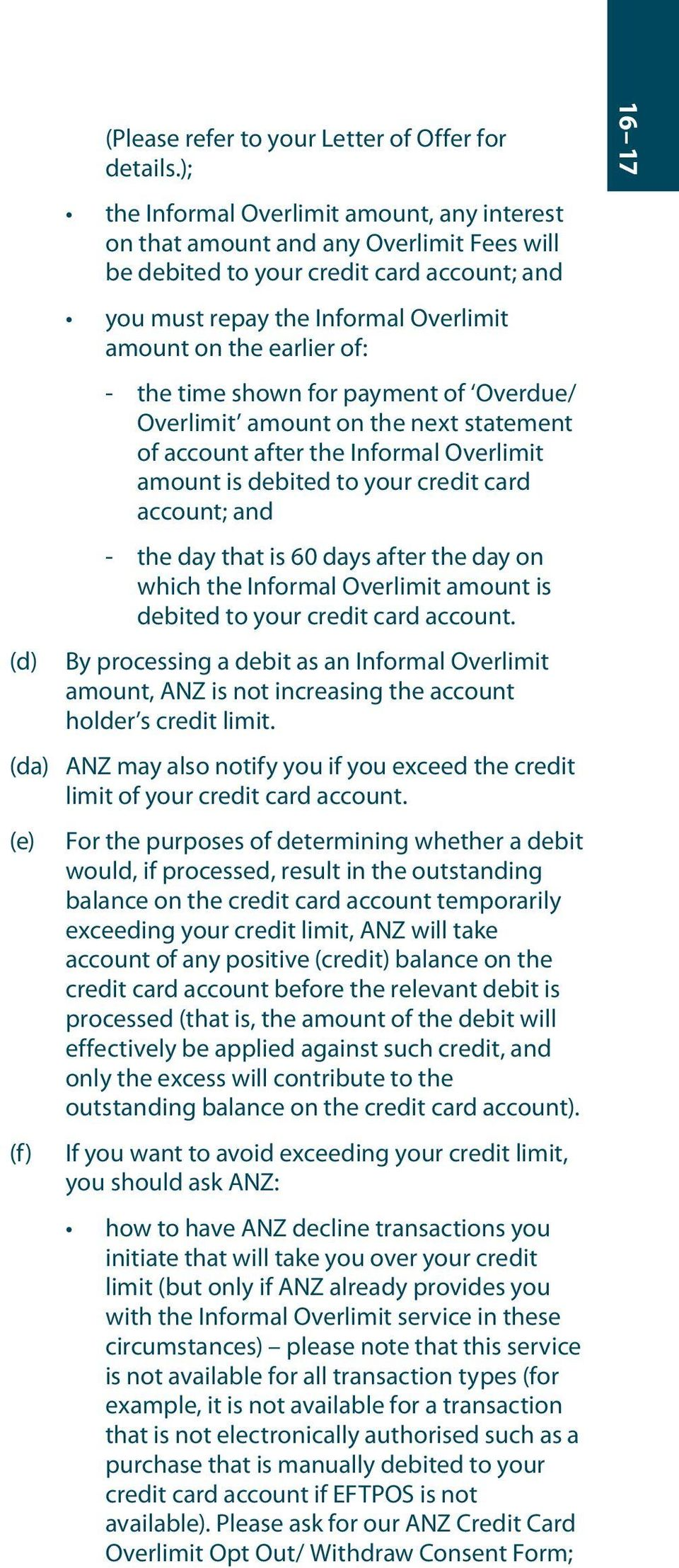 the time shown for payment of Overdue/ Overlimit amount on the next statement of account after the Informal Overlimit amount is debited to your credit card account; and - the day that is 60 days