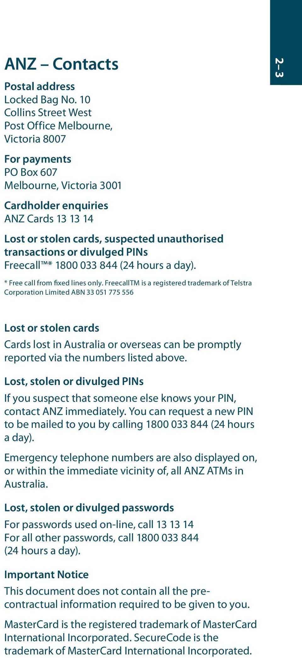 unauthorised transactions or divulged PINs Freecall * 1800 033 844 (24 hours a day). * Free call from fixed lines only.