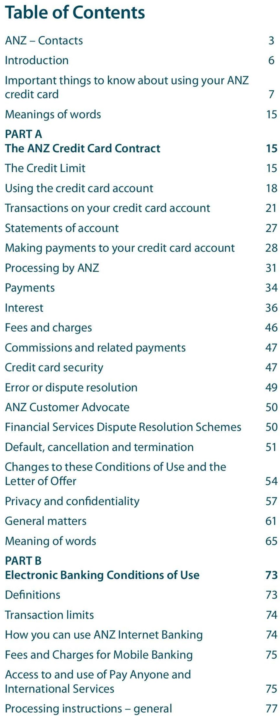 charges 46 Commissions and related payments 47 Credit card security 47 Error or dispute resolution 49 ANZ Customer Advocate 50 Financial Services Dispute Resolution Schemes 50 Default, cancellation