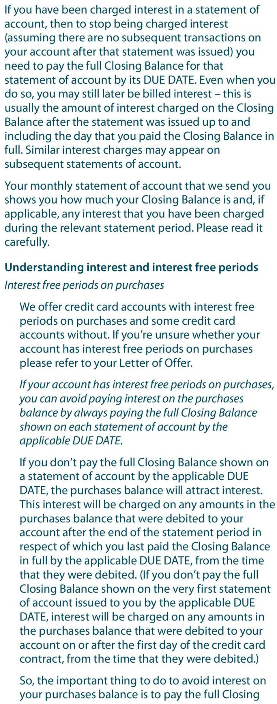Even when you do so, you may still later be billed interest this is usually the amount of interest charged on the Closing Balance after the statement was issued up to and including the day that you