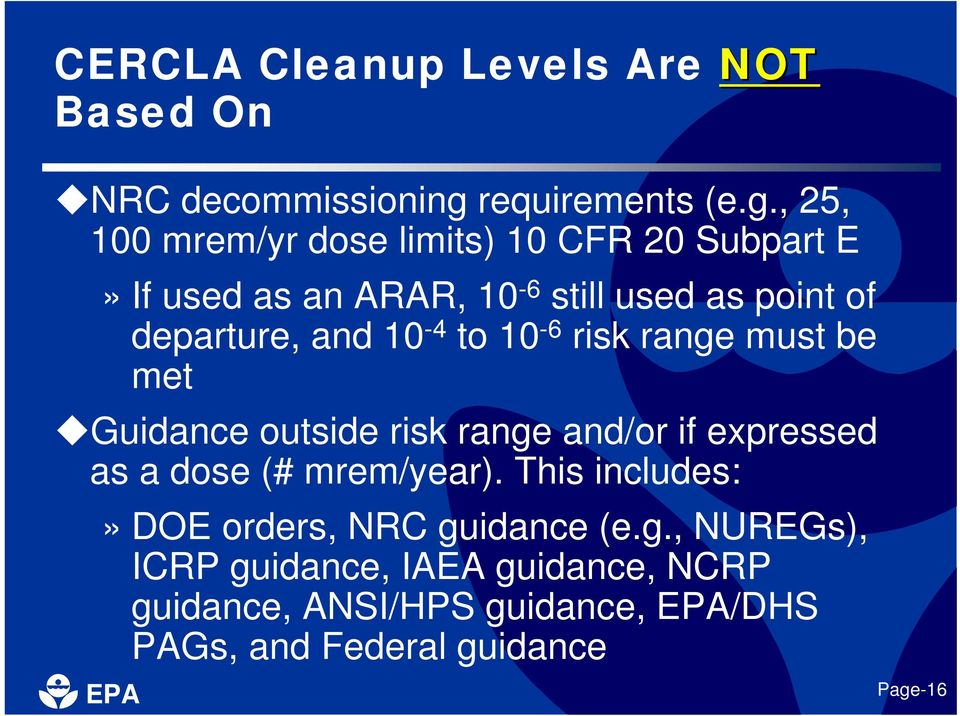 , 25, 100 mrem/yr dose limits) 10 CFR 20 Subpart E» If used as an ARAR, 10-6 still used as point of departure, and