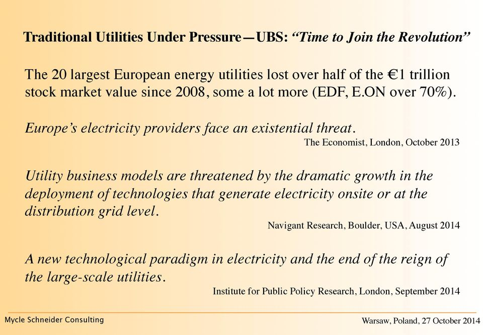 The Economist, London, October 213 Utility business models are threatened by the dramatic growth in the deployment of technologies that generate electricity onsite or