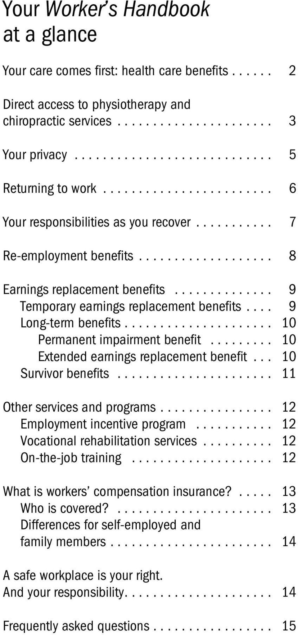 ... 10 Permanent impairment benefit... 10 Extended earnings replacement benefit... 10 Survivor benefits.... 11 Other services and programs.... 12 Employment incentive program.