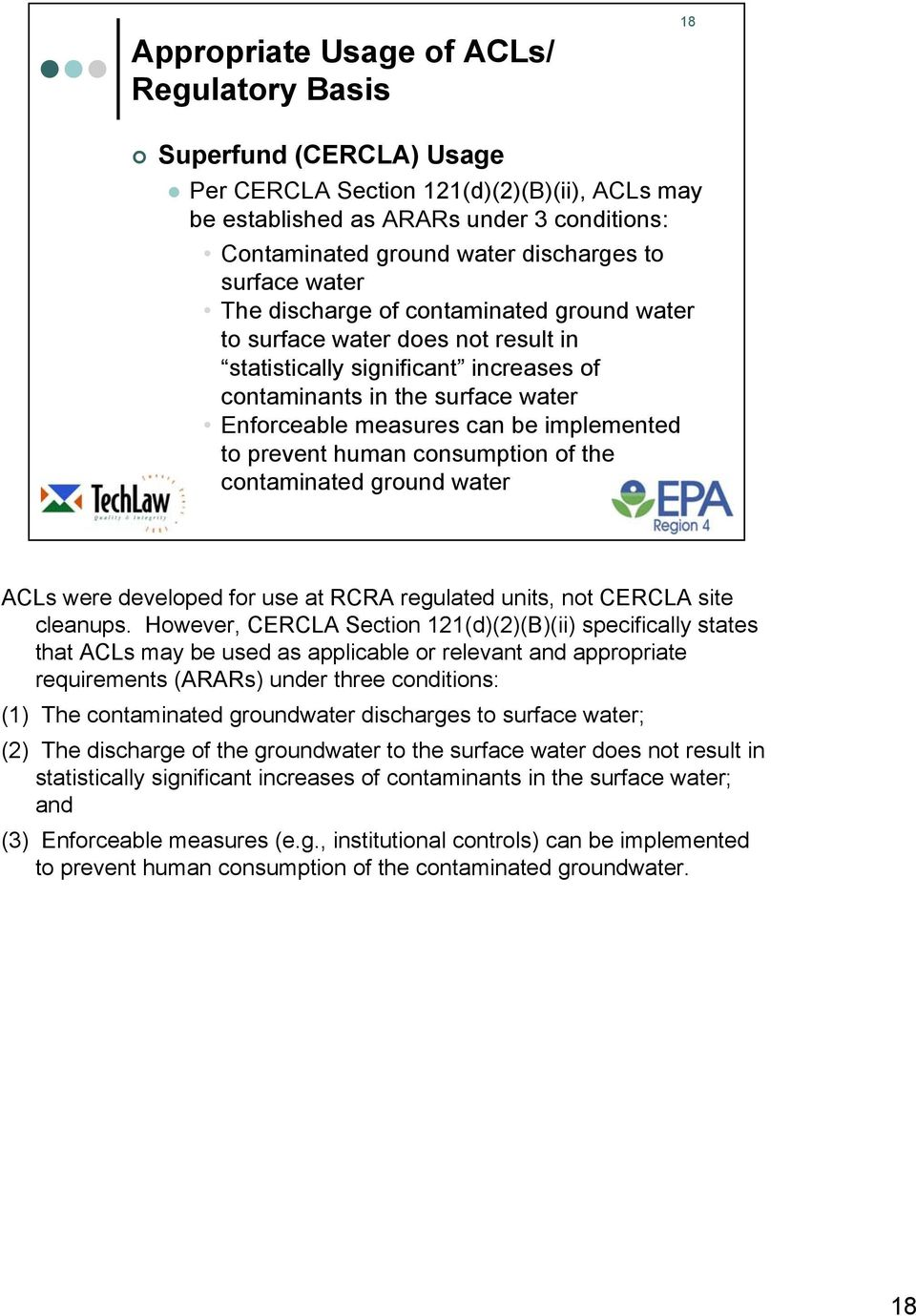 implemented to prevent human consumption of the contaminated ground water ACLs were developed for use at RCRA regulated units, not CERCLA site cleanups.