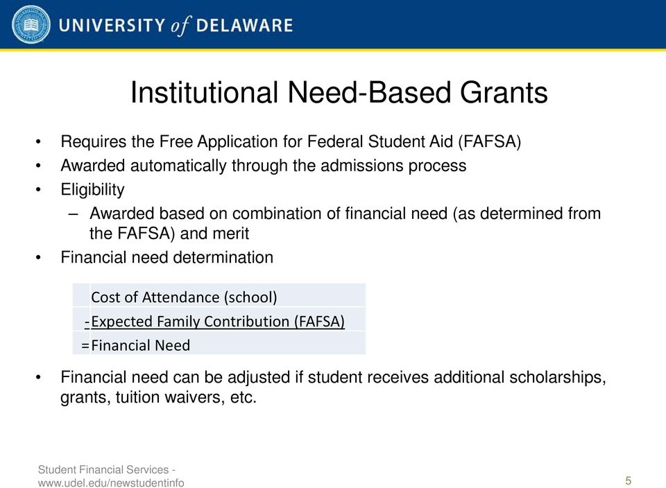 Financial need determination Cost of Attendance (school) - Expected Family Contribution (FAFSA) = Financial Need Financial