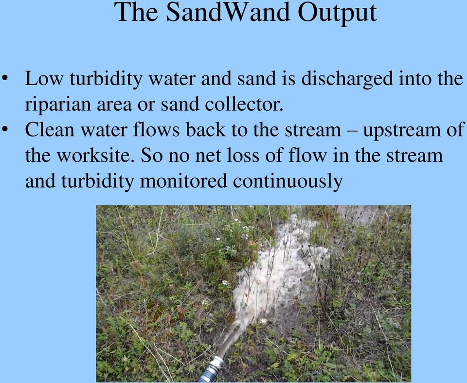 Clean water flows back to the stream upstream of the