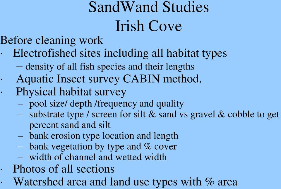 Physical habitat survey pool size/ depth /frequency and quality substrate type / screen for silt & sand vs gravel & cobble to