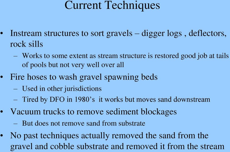 jurisdictions Tired by DFO in 1980 s it works but moves sand downstream Vacuum trucks to remove sediment blockages But does not