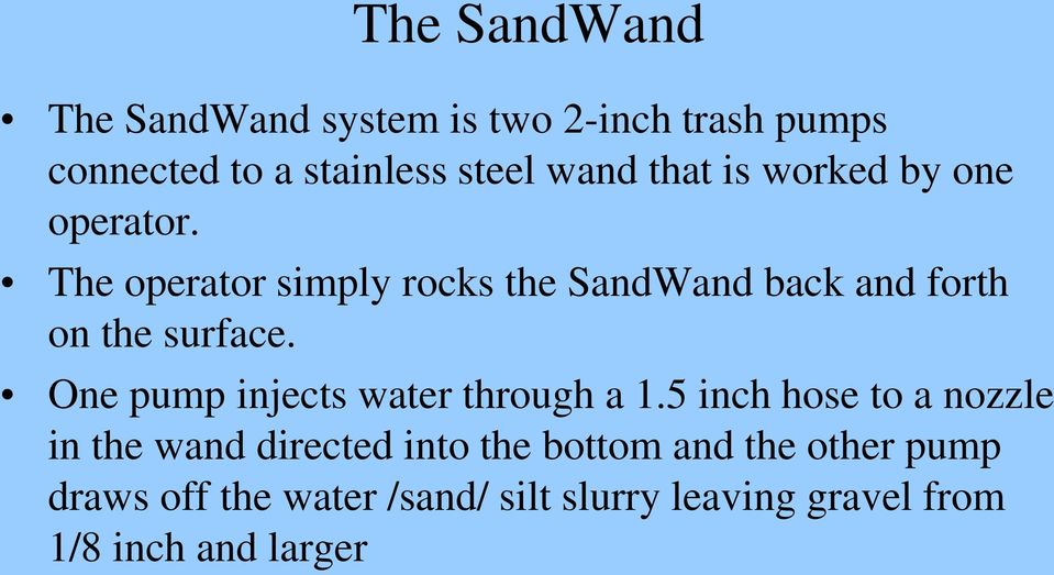 The operator simply rocks the SandWand back and forth on the surface.