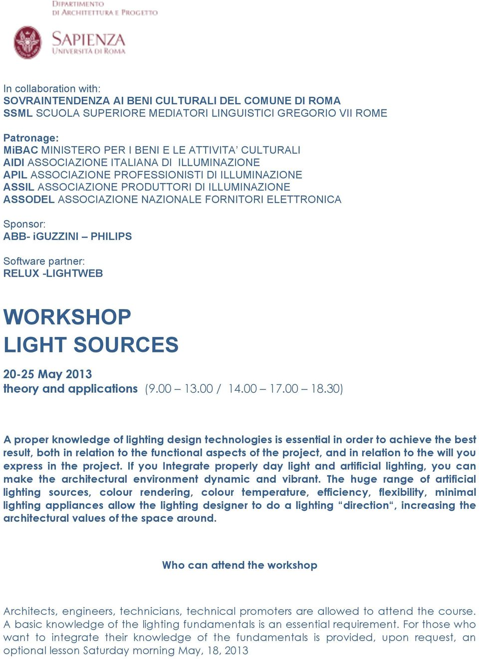Sponsor: ABB- iguzzini PHILIPS Software partner: RELUX -LIGHTWEB WORKSHOP LIGHT SOURCES 20-25 May 2013 theory and applications (9.00 13.00 / 14.00 17.00 18.