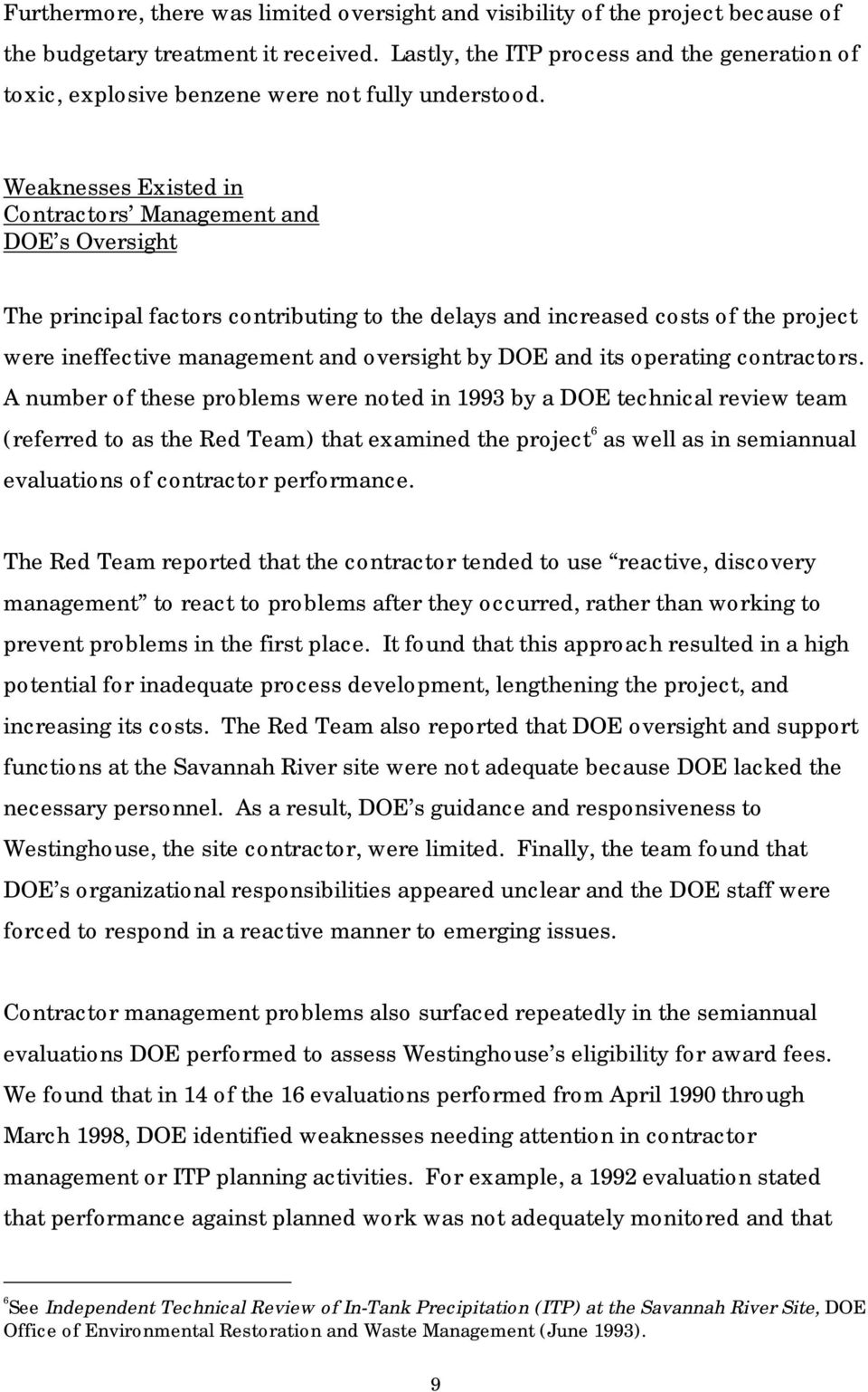 Weaknesses Existed in Contractors Management and DOE s Oversight The principal factors contributing to the delays and increased costs of the project were ineffective management and oversight by DOE