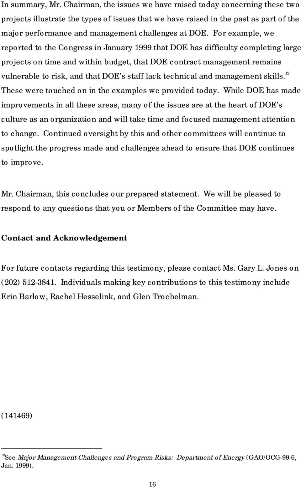 DOE. For example, we reported to the Congress in January 1999 that DOE has difficulty completing large projects on time and within budget, that DOE contract management remains vulnerable to risk, and