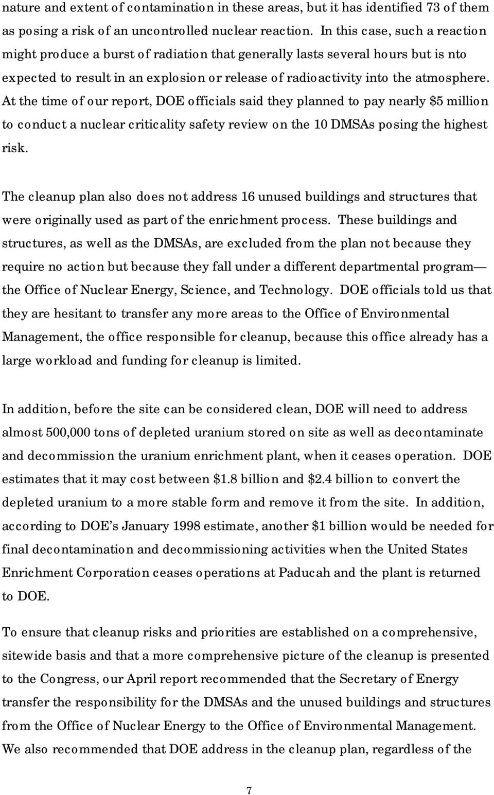 At the time of our report, DOE officials said they planned to pay nearly $5 million to conduct a nuclear criticality safety review on the 10 DMSAs posing the highest risk.