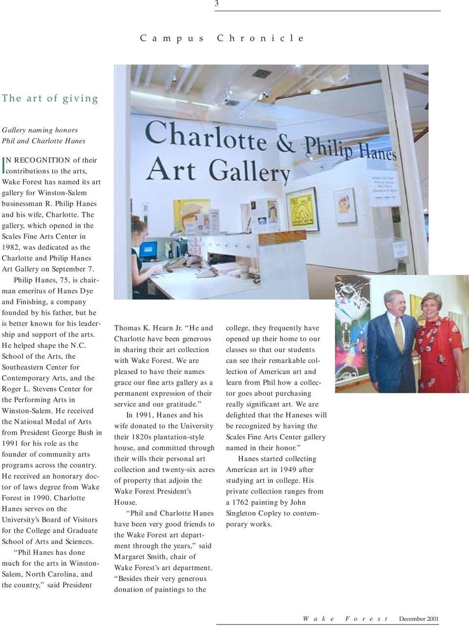 The gallery, which opened in the Scales Fine Arts Center in 1982, was dedicated as the Charlotte and Philip Hanes Art Gallery on September 7.