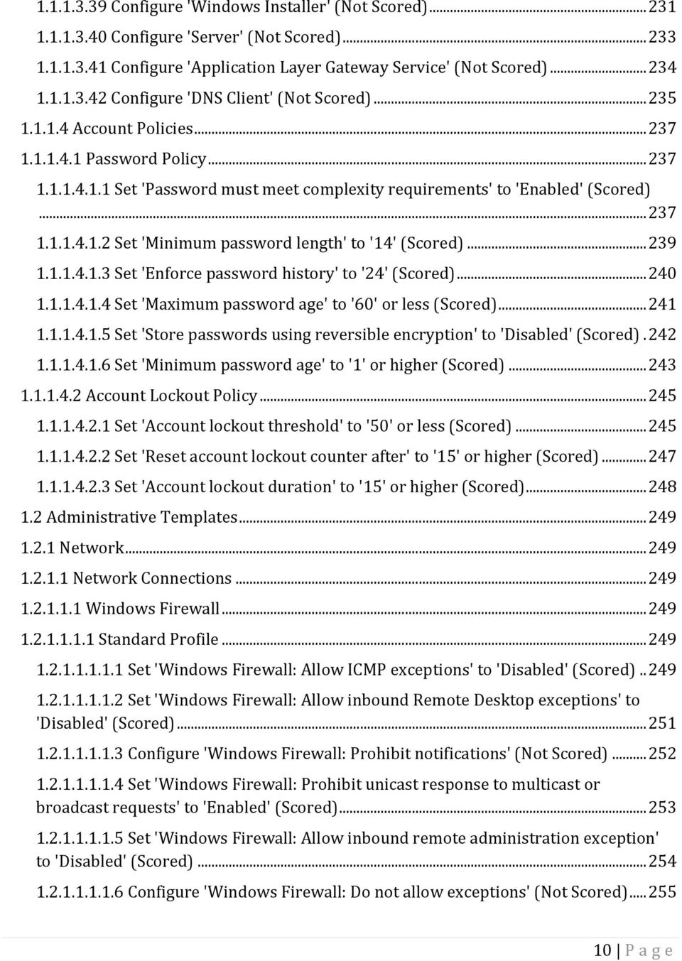 .. 239 1.1.1.4.1.3 Set 'Enforce password history' to '24' (Scored)... 240 1.1.1.4.1.4 Set 'Maximum password age' to '60' or less (Scored)... 241 1.1.1.4.1.5 Set 'Store passwords using reversible encryption' to 'Disabled' (Scored).