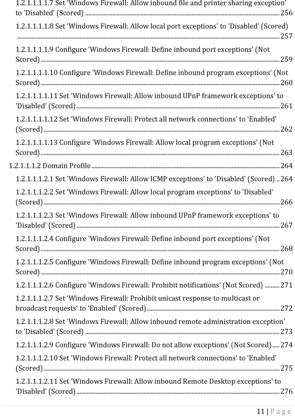 .. 260 1.2.1.1.1.1.11 Set 'Windows Firewall: Allow inbound UPnP framework exceptions' to 'Disabled' (Scored)... 261 1.2.1.1.1.1.12 Set 'Windows Firewall: Protect all network connections' to 'Enabled' (Scored).