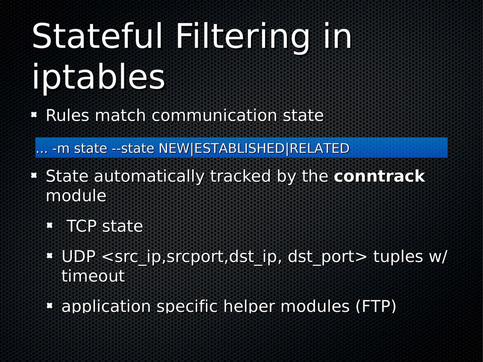 tracked by the conntrack module TCP state UDP
