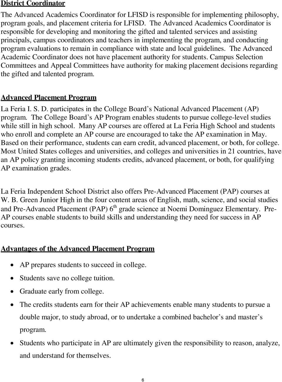 program, and conducting program evaluations to remain in compliance with state and local guidelines. The Advanced Academic Coordinator does not have placement authority for students.
