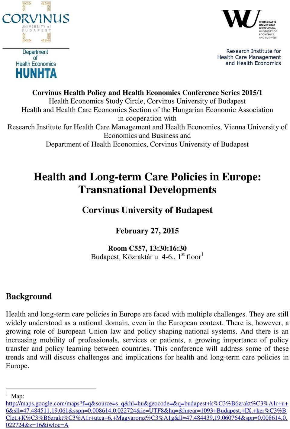 Department of Health Economics, Corvinus Health and Long-term Care Policies in Europe: Transnational Developments Corvinus February 27, 2015 Room C557, 13:30:16:30 Budapest, Közraktár u. 4-6.